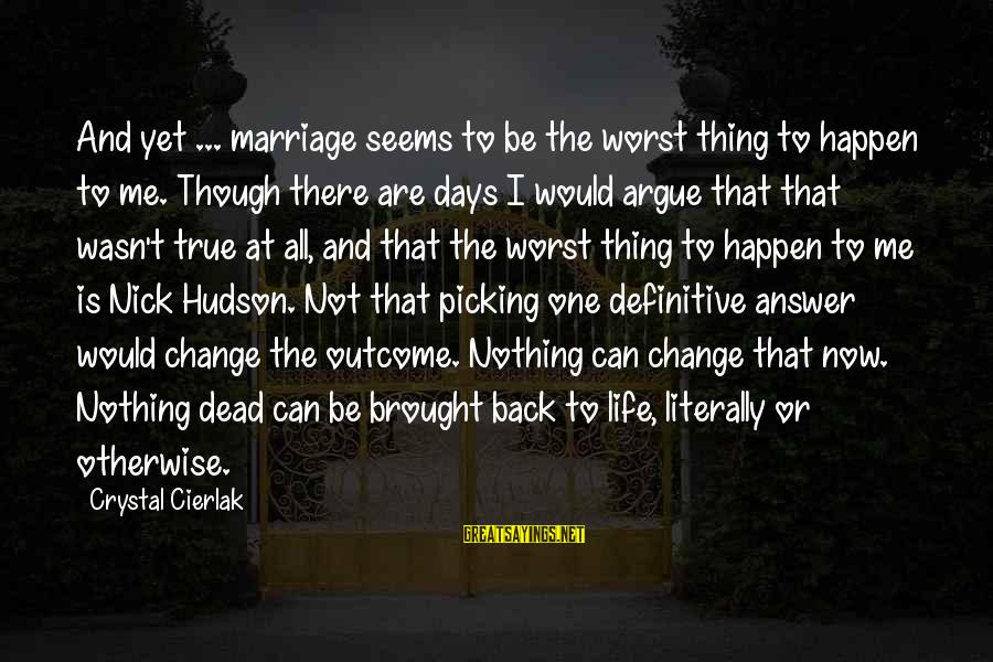 Mbugi Sayings By Crystal Cierlak: And yet ... marriage seems to be the worst thing to happen to me. Though