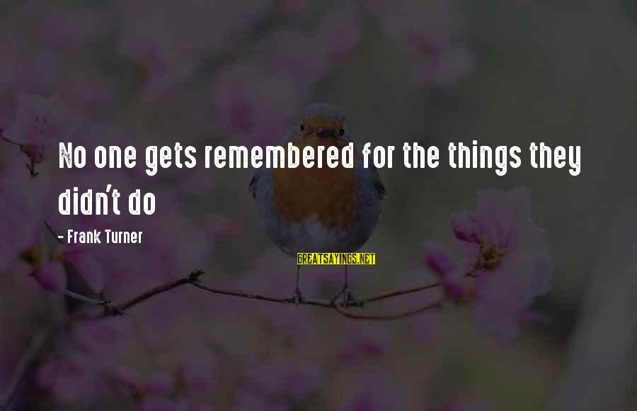 Mbugi Sayings By Frank Turner: No one gets remembered for the things they didn't do