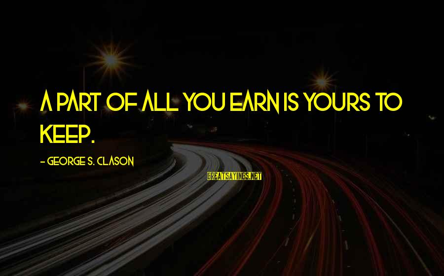 Mbugi Sayings By George S. Clason: A PART OF ALL YOU EARN IS YOURS TO KEEP.