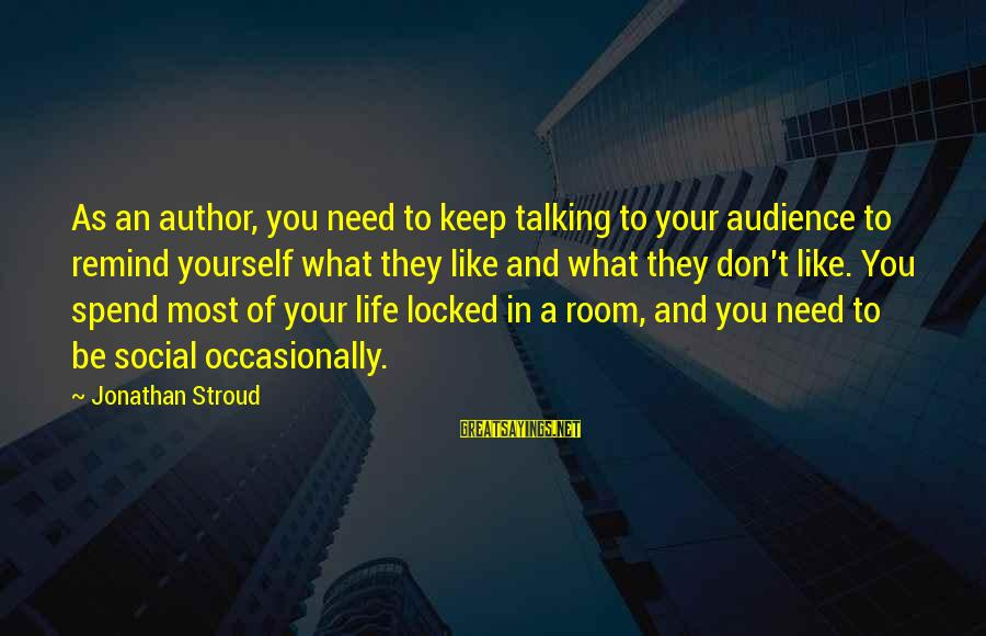 Mbugi Sayings By Jonathan Stroud: As an author, you need to keep talking to your audience to remind yourself what