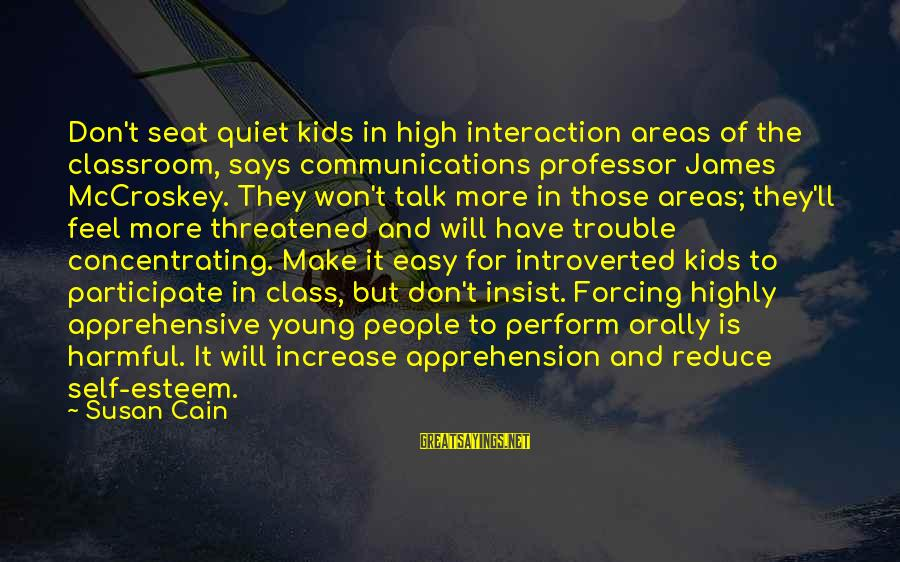 Mccroskey Sayings By Susan Cain: Don't seat quiet kids in high interaction areas of the classroom, says communications professor James