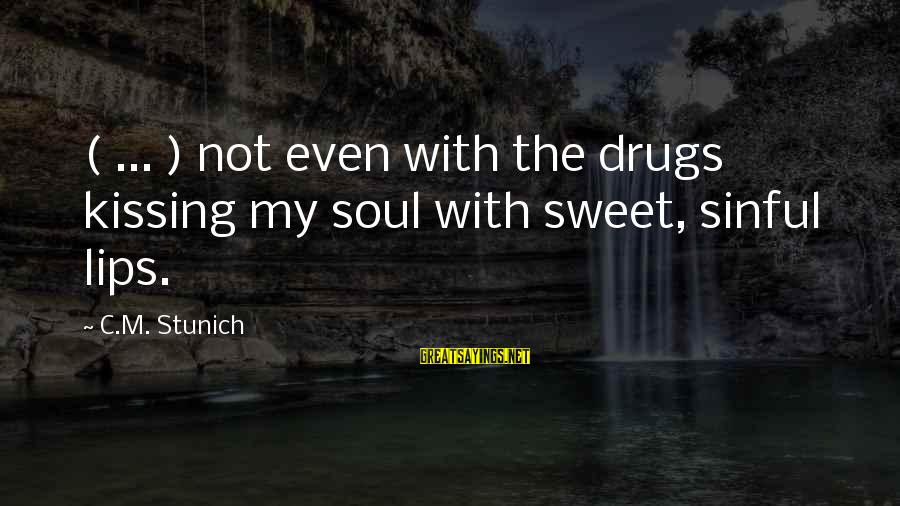 Mcdonalds Historical Stock Sayings By C.M. Stunich: ( ... ) not even with the drugs kissing my soul with sweet, sinful lips.