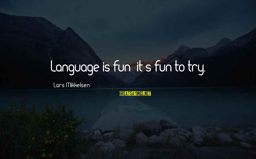 Mcdonalds Historical Stock Sayings By Lars Mikkelsen: Language is fun; it's fun to try.