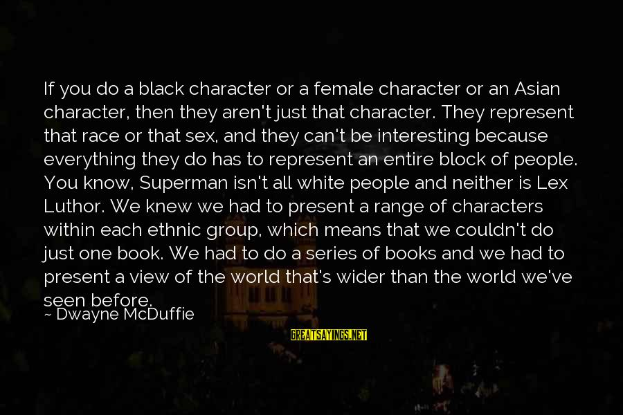 Mcduffie Sayings By Dwayne McDuffie: If you do a black character or a female character or an Asian character, then