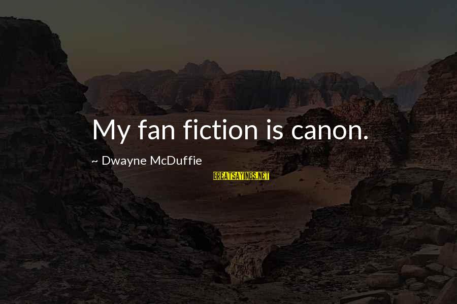 Mcduffie Sayings By Dwayne McDuffie: My fan fiction is canon.