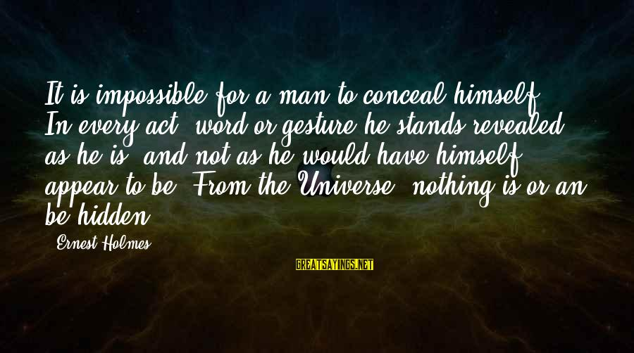 Mcduffie Sayings By Ernest Holmes: It is impossible for a man to conceal himself. In every act, word or gesture