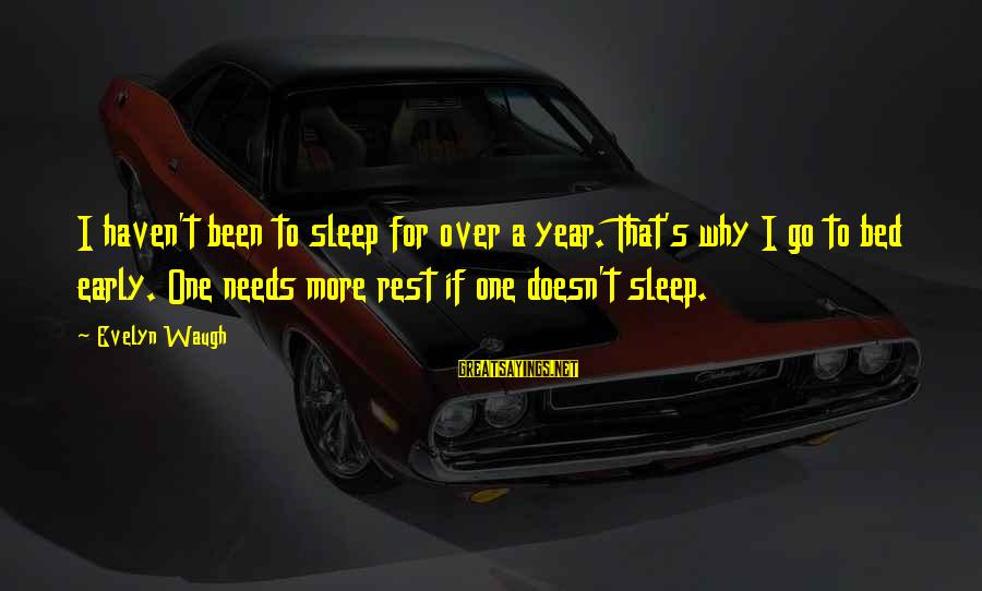 Mcduffie Sayings By Evelyn Waugh: I haven't been to sleep for over a year. That's why I go to bed
