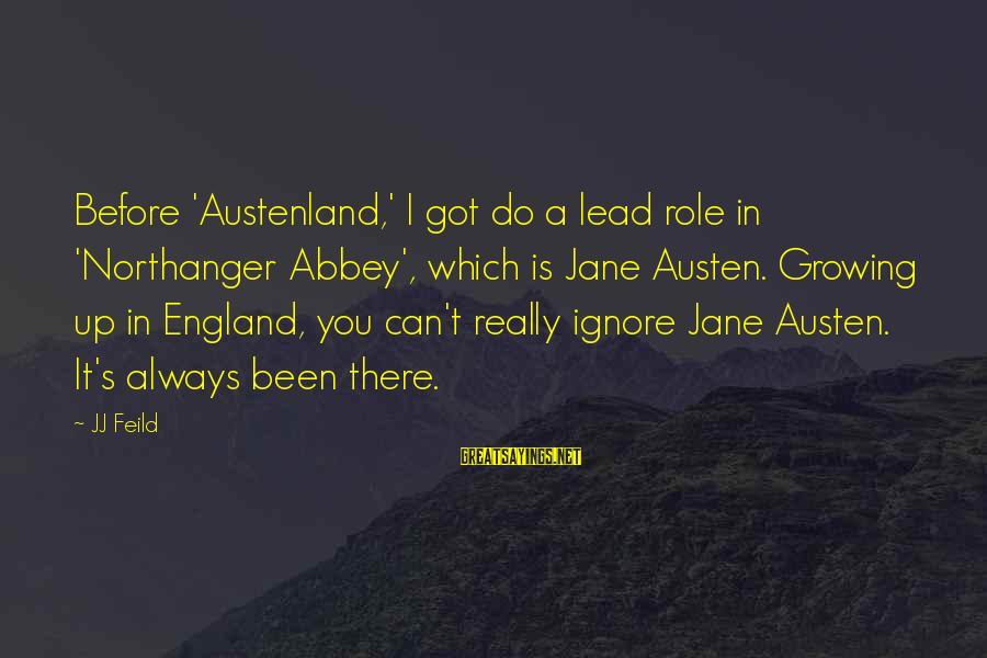 Mcduffie Sayings By JJ Feild: Before 'Austenland,' I got do a lead role in 'Northanger Abbey', which is Jane Austen.