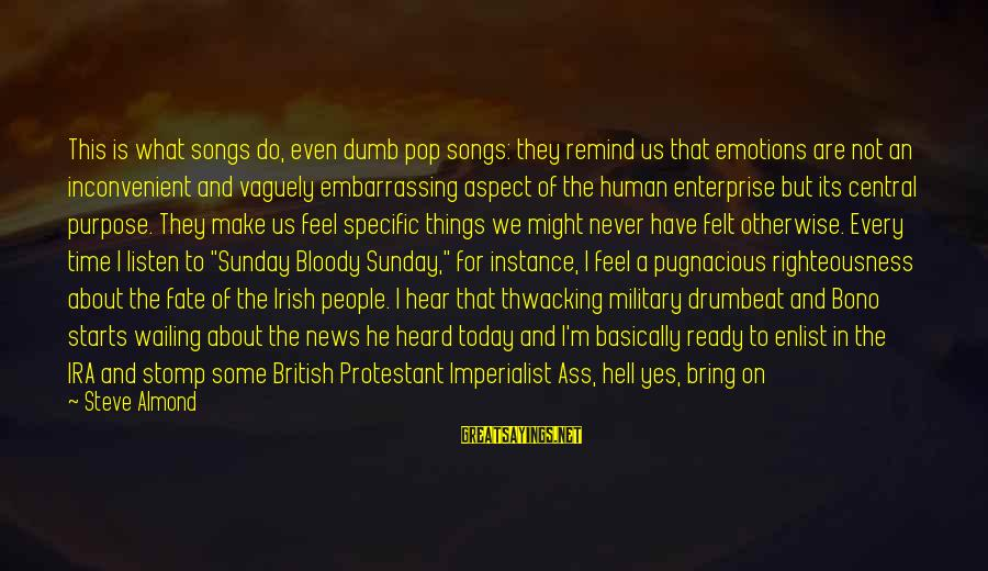 Mcjihad Sayings By Steve Almond: This is what songs do, even dumb pop songs: they remind us that emotions are