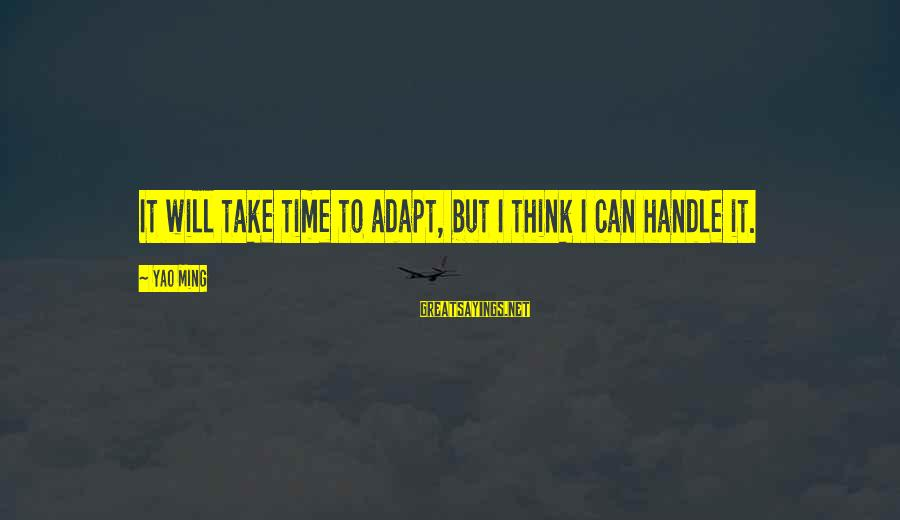 Mcjihad Sayings By Yao Ming: It will take time to adapt, but I think I can handle it.
