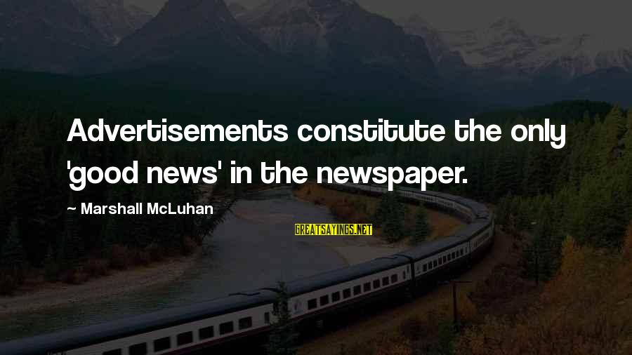 Mcluhan's Sayings By Marshall McLuhan: Advertisements constitute the only 'good news' in the newspaper.