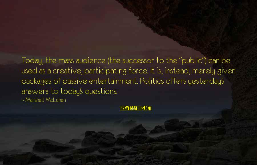 """Mcluhan's Sayings By Marshall McLuhan: Today, the mass audience (the successor to the """"public"""") can be used as a creative,"""