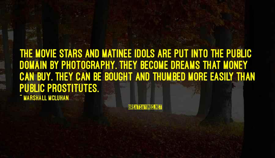 Mcluhan's Sayings By Marshall McLuhan: The movie stars and matinee idols are put into the public domain by photography. They