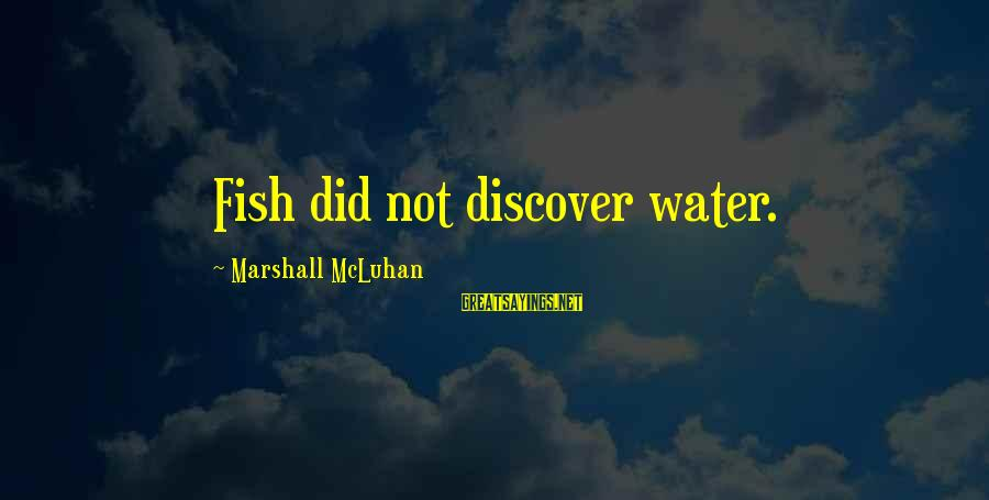 Mcluhan's Sayings By Marshall McLuhan: Fish did not discover water.