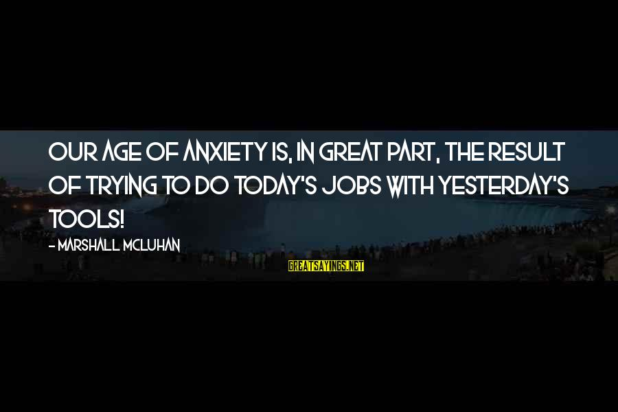 Mcluhan's Sayings By Marshall McLuhan: Our Age of Anxiety is, in great part, the result of trying to do today's