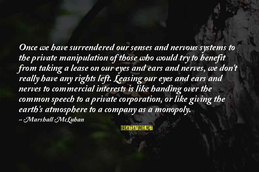 Mcluhan's Sayings By Marshall McLuhan: Once we have surrendered our senses and nervous systems to the private manipulation of those