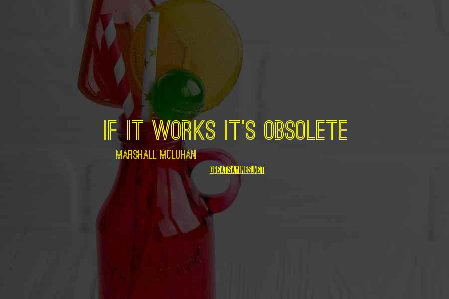 Mcluhan's Sayings By Marshall McLuhan: if it works it's obsolete