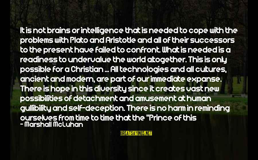 Mcluhan's Sayings By Marshall McLuhan: It is not brains or intelligence that is needed to cope with the problems with