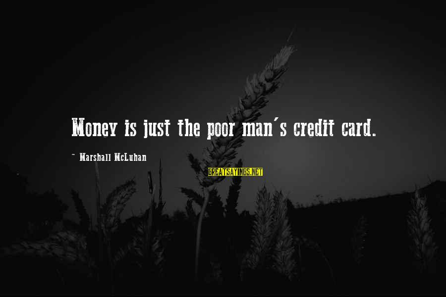 Mcluhan's Sayings By Marshall McLuhan: Money is just the poor man's credit card.