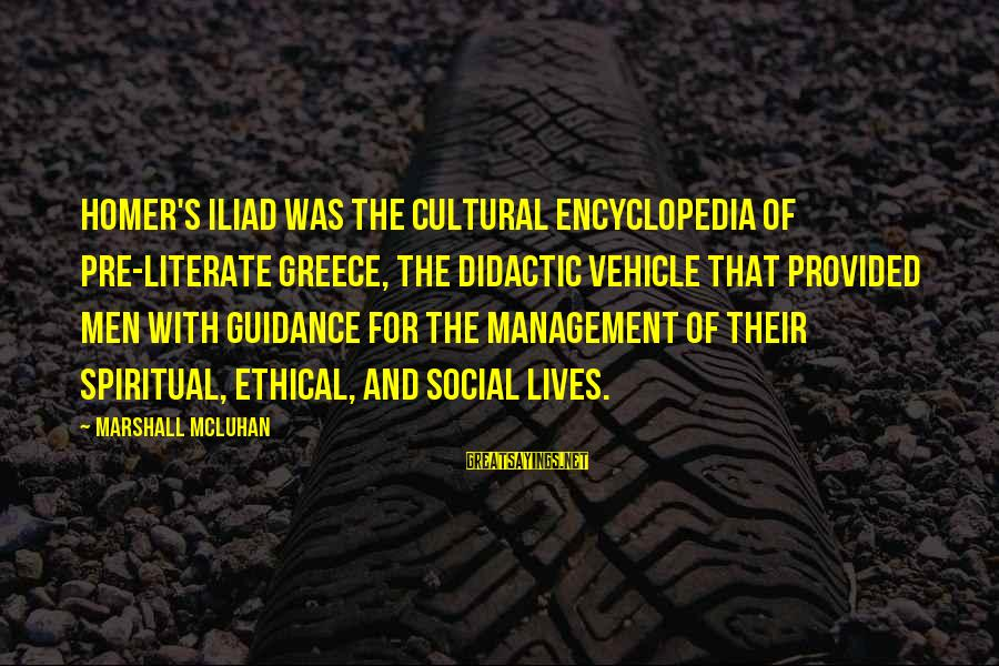 Mcluhan's Sayings By Marshall McLuhan: Homer's Iliad was the cultural encyclopedia of pre-literate Greece, the didactic vehicle that provided men