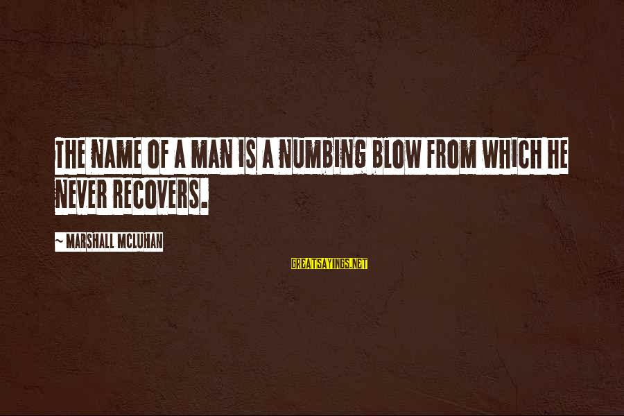 Mcluhan's Sayings By Marshall McLuhan: The name of a man is a numbing blow from which he never recovers.