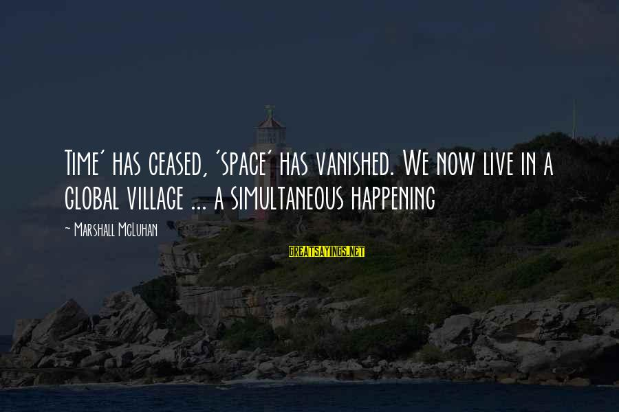 Mcluhan's Sayings By Marshall McLuhan: Time' has ceased, 'space' has vanished. We now live in a global village ... a