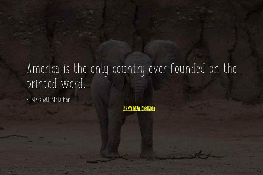 Mcluhan's Sayings By Marshall McLuhan: America is the only country ever founded on the printed word.