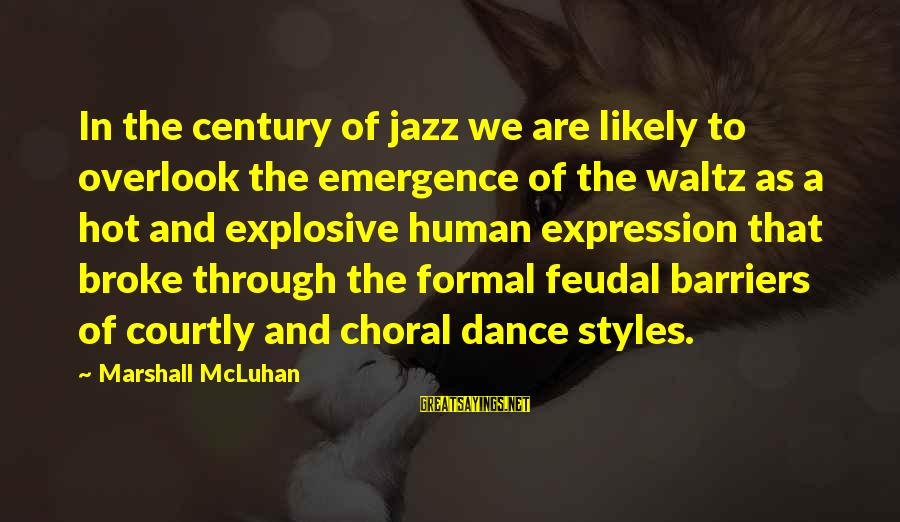 Mcluhan's Sayings By Marshall McLuhan: In the century of jazz we are likely to overlook the emergence of the waltz