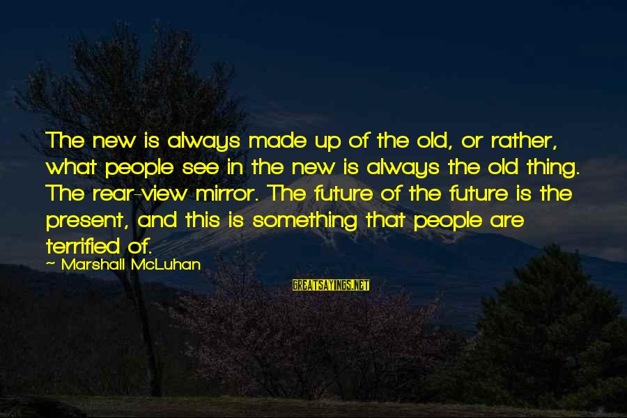 Mcluhan's Sayings By Marshall McLuhan: The new is always made up of the old, or rather, what people see in