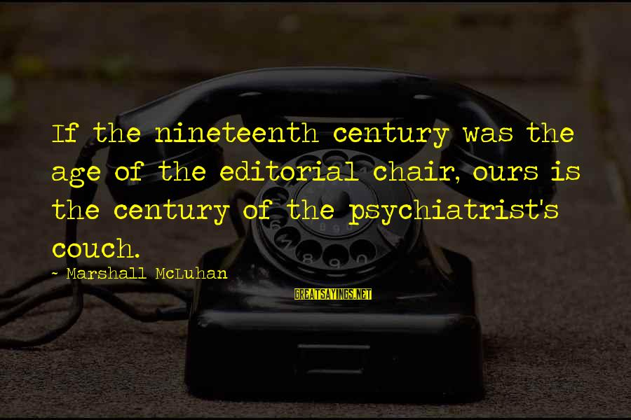 Mcluhan's Sayings By Marshall McLuhan: If the nineteenth century was the age of the editorial chair, ours is the century