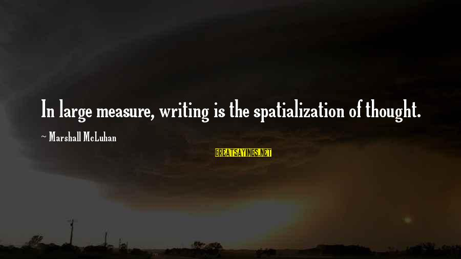 Mcluhan's Sayings By Marshall McLuhan: In large measure, writing is the spatialization of thought.