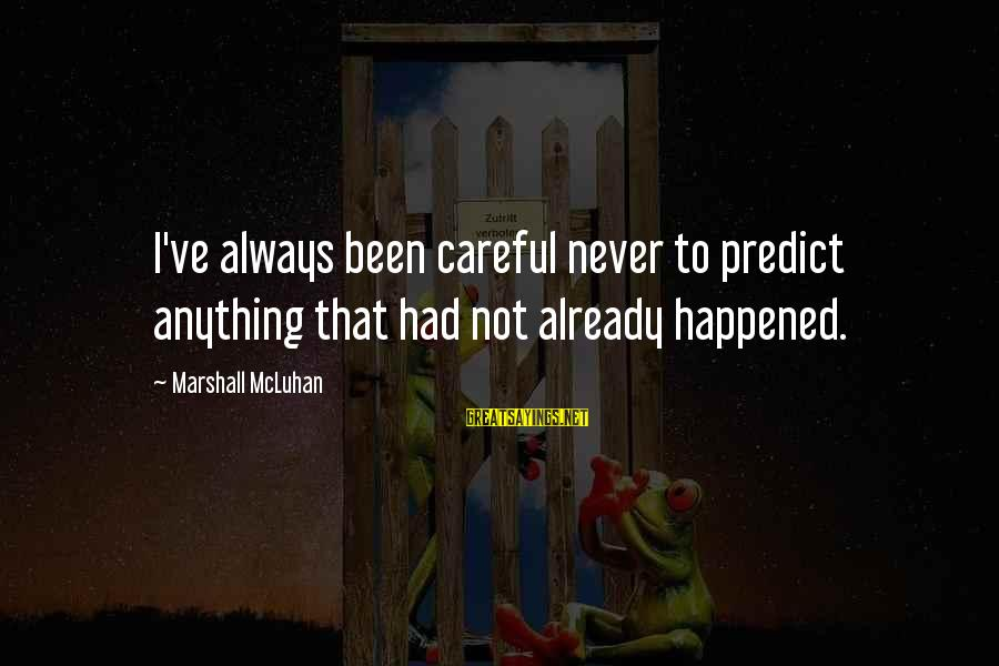 Mcluhan's Sayings By Marshall McLuhan: I've always been careful never to predict anything that had not already happened.