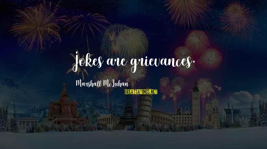 Mcluhan's Sayings By Marshall McLuhan: Jokes are grievances.