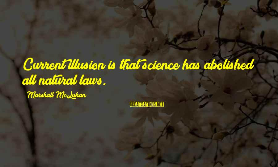 Mcluhan's Sayings By Marshall McLuhan: Current illusion is that science has abolished all natural laws.