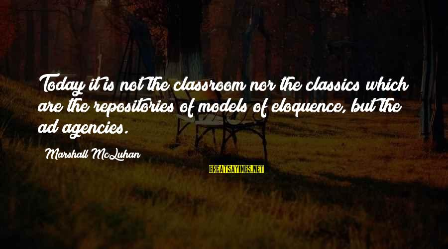 Mcluhan's Sayings By Marshall McLuhan: Today it is not the classroom nor the classics which are the repositories of models