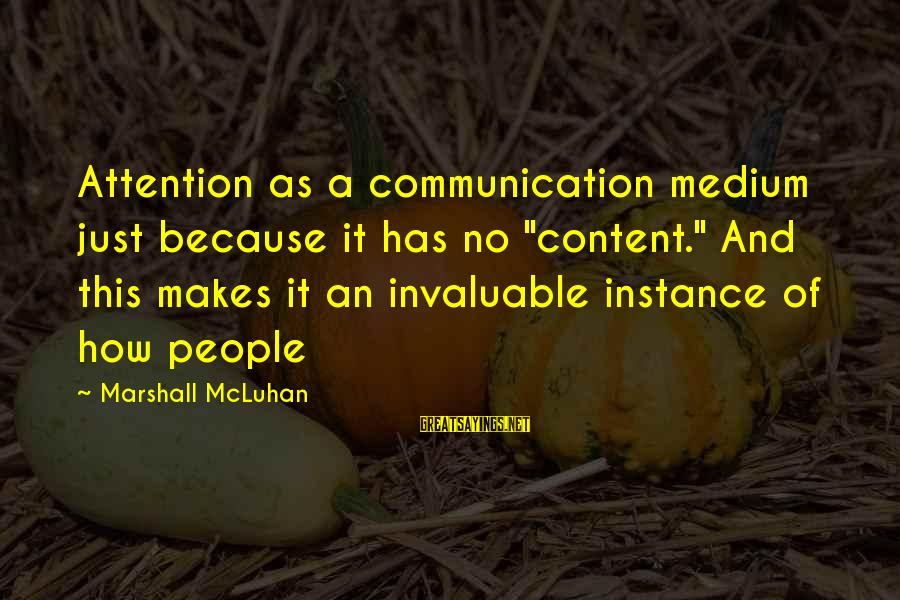 """Mcluhan's Sayings By Marshall McLuhan: Attention as a communication medium just because it has no """"content."""" And this makes it"""
