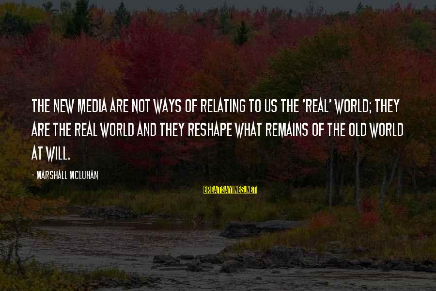 Mcluhan's Sayings By Marshall McLuhan: The new media are not ways of relating to us the 'real' world; they are