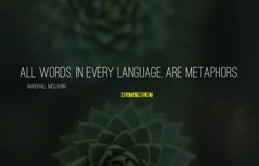 Mcluhan's Sayings By Marshall McLuhan: All words, in every language, are metaphors.