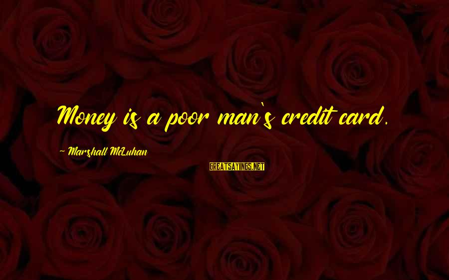 Mcluhan's Sayings By Marshall McLuhan: Money is a poor man's credit card.