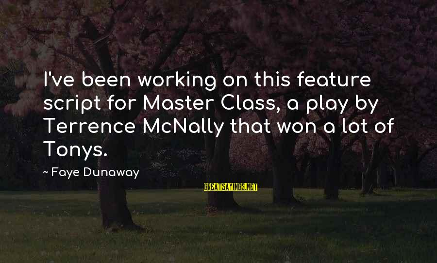 Mcnally Sayings By Faye Dunaway: I've been working on this feature script for Master Class, a play by Terrence McNally