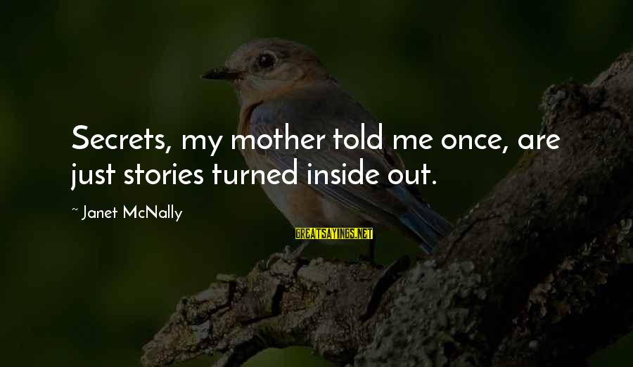 Mcnally Sayings By Janet McNally: Secrets, my mother told me once, are just stories turned inside out.