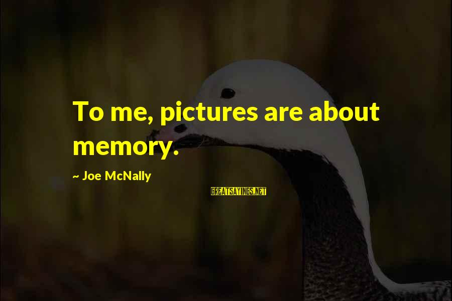 Mcnally Sayings By Joe McNally: To me, pictures are about memory.