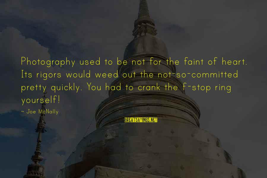 Mcnally Sayings By Joe McNally: Photography used to be not for the faint of heart. Its rigors would weed out