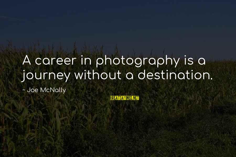 Mcnally Sayings By Joe McNally: A career in photography is a journey without a destination.