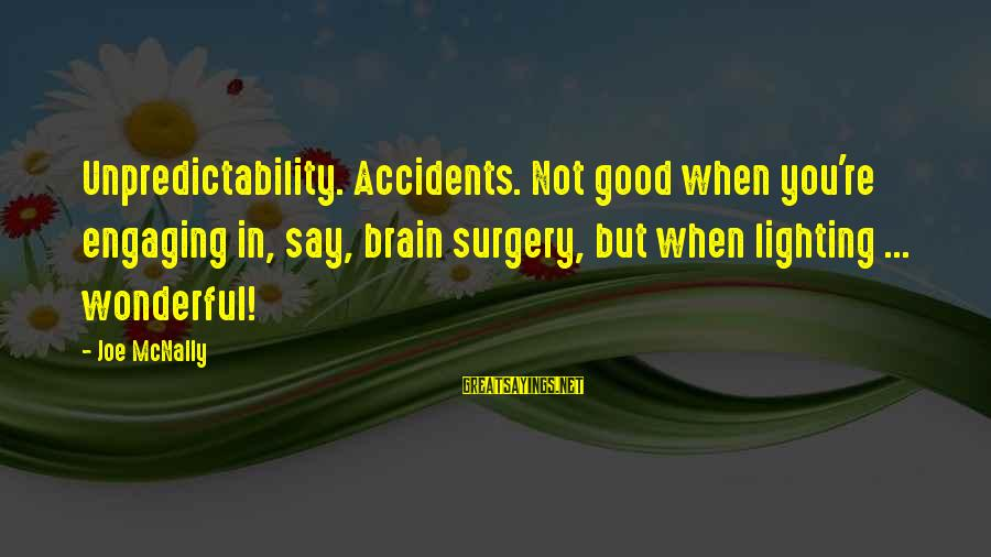 Mcnally Sayings By Joe McNally: Unpredictability. Accidents. Not good when you're engaging in, say, brain surgery, but when lighting ...