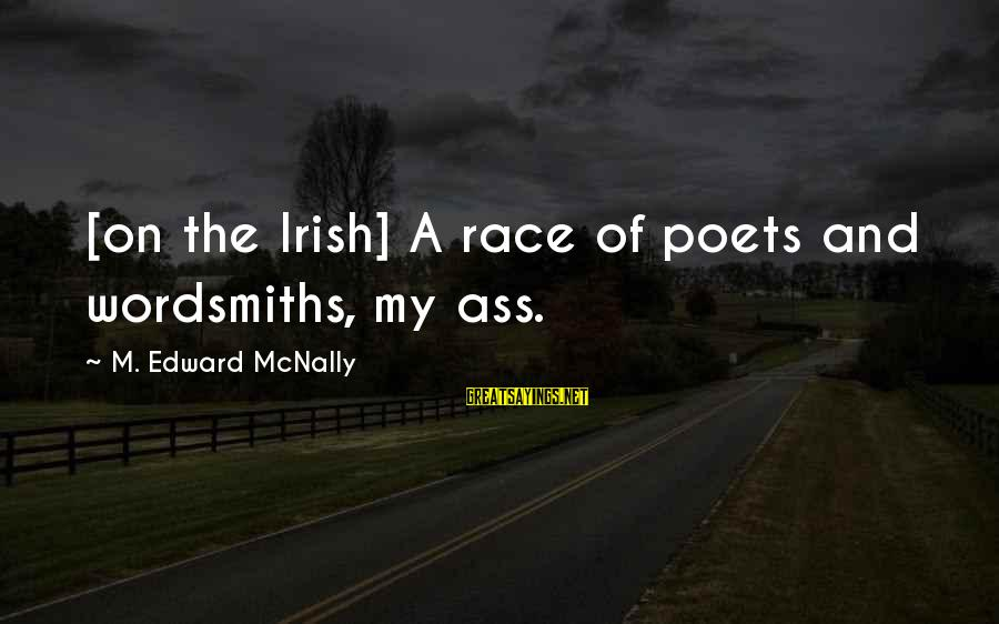 Mcnally Sayings By M. Edward McNally: [on the Irish] A race of poets and wordsmiths, my ass.