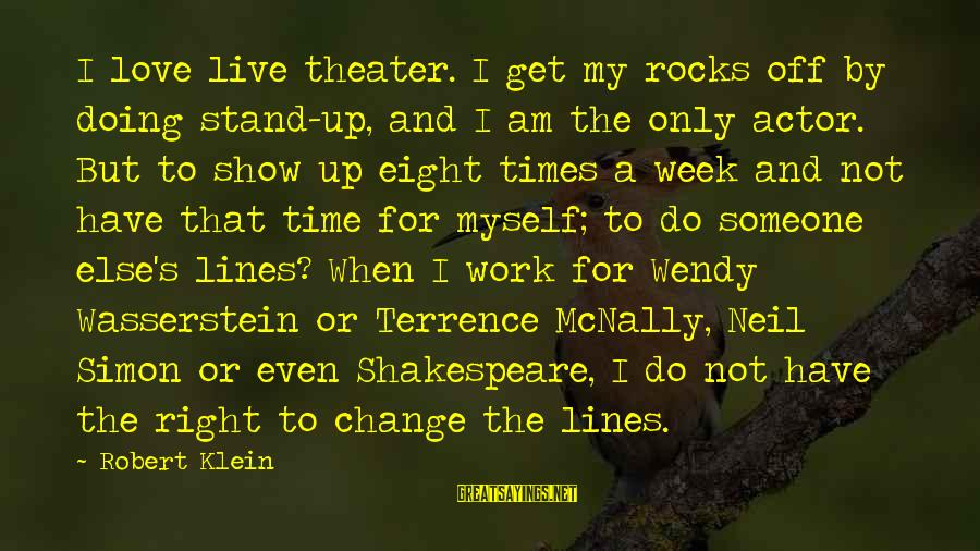 Mcnally Sayings By Robert Klein: I love live theater. I get my rocks off by doing stand-up, and I am