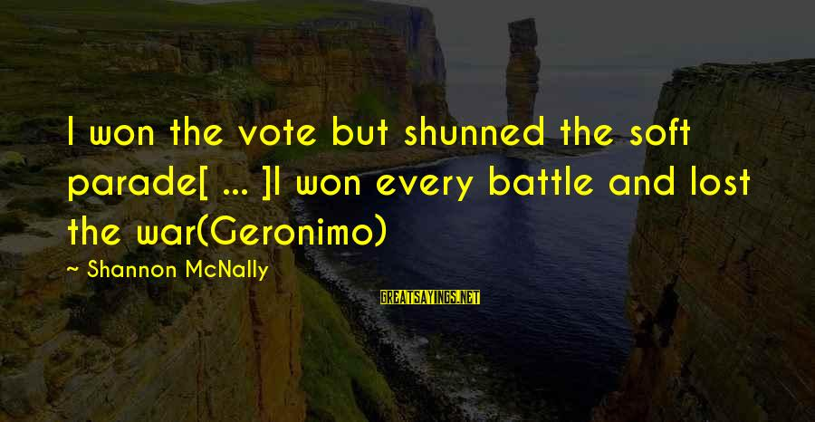 Mcnally Sayings By Shannon McNally: I won the vote but shunned the soft parade[ ... ]I won every battle and