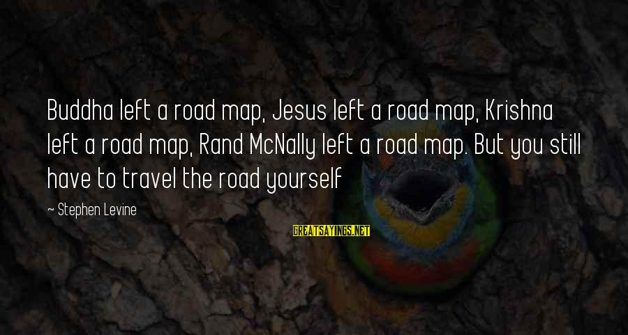Mcnally Sayings By Stephen Levine: Buddha left a road map, Jesus left a road map, Krishna left a road map,