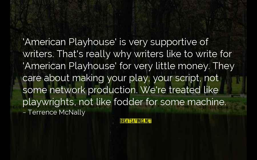 Mcnally Sayings By Terrence McNally: 'American Playhouse' is very supportive of writers. That's really why writers like to write for